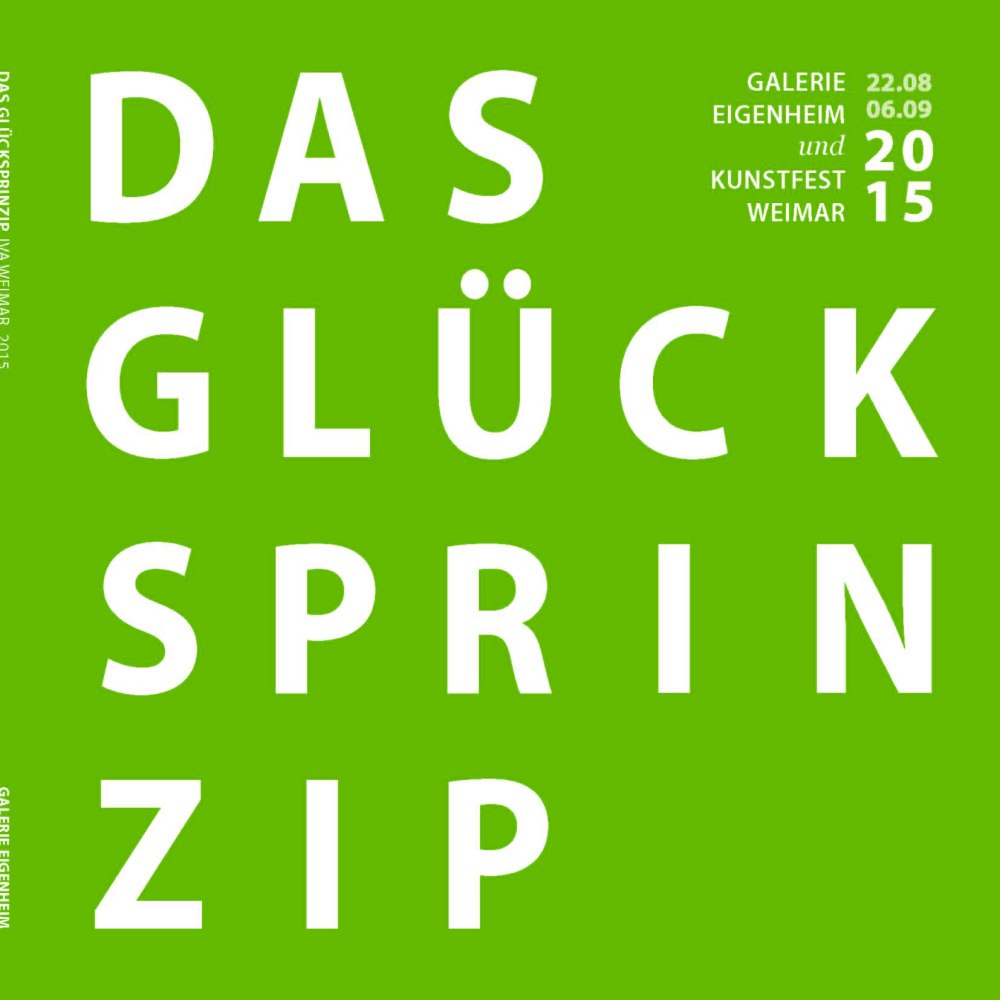 Das Glücksprinzip. Ausstellungskatalog der Galerie Eigenheim Weimar/Berlin